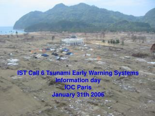 IST Call 6 Tsunami Early Warning Systems Information day IOC Paris January 31th 2006