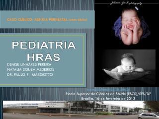 DENISE LINHARES PEREIRA NATALIA SOUZA MEDEIROS DR. PAULO R.  MARGOTTO