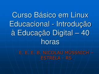 Curso Básico em Linux Educacional - Introdução à Educação Digital – 40 horas