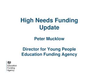 High Needs Funding Update Peter Mucklow Director for Young People Education Funding Agency