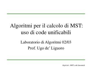 Algoritmi per il calcolo di MST: uso di code unificabili
