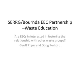 SERRG/Bournda EEC Partnership –Waste Education