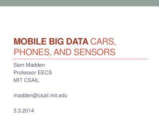 Mobile Big  Data  Cars, Phones, and Sensors