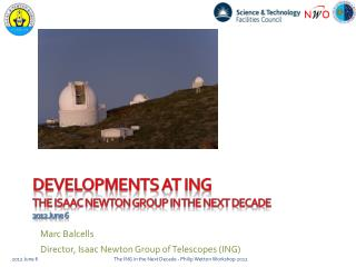 Developments at ING the  isaac  Newton Group in the next decade 2012 June 6
