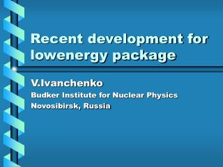 Recent development for lowenergy package