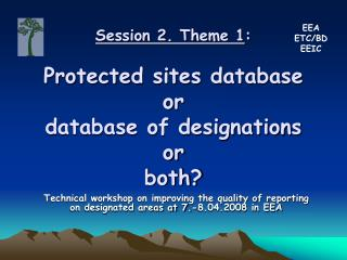Session 2. Theme 1 : Protected sites database or  database of designations or both?