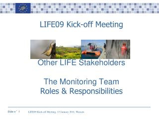 LIFE0 9  Kick-off Meeting Other LIFE Stakeholders The Monitoring Team Roles & Responsibilities