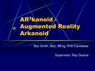 AR2kanoid: Augmented Reality ARkanoid