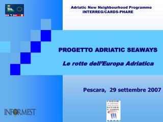 Adriatic New Neighbourhood Programme INTERREG/CARDS-PHARE PROGETTO ADRIATIC SEAWAYS