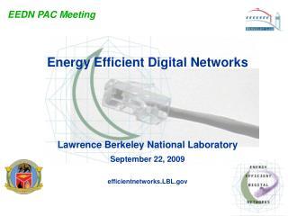 Energy Efficient Digital Networks Lawrence Berkeley National Laboratory September 22, 2009