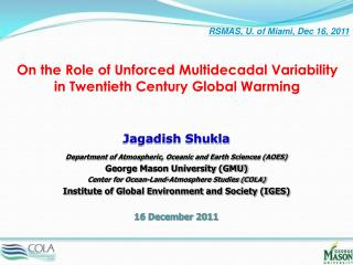Jagadish Shukla Department of Atmospheric, Oceanic and Earth Sciences (AOES)