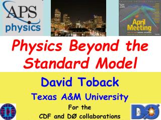 Physics Beyond the Standard Model David Toback Texas A&M University For the