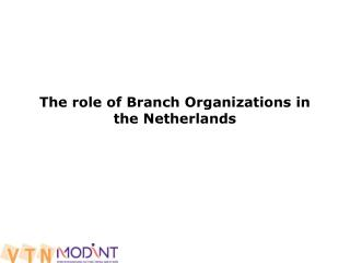 The role of Branch Organizations in the Netherlands