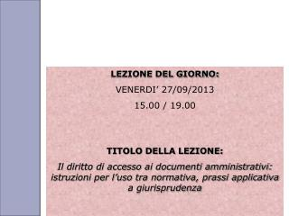 LEZIONE DEL GIORNO: VENERDI' 27/09/2013 15.00 / 19.00 TITOLO DELLA LEZIONE: