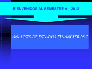 BIENVENIDOS AL SEMESTRE A – 2012