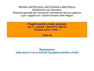 Il CPIA PA è:  rete territoriale di servizio del sistema di istruzione,  deputata
