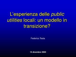 L'esperienza delle  public utilities  locali: un modello in transizione?