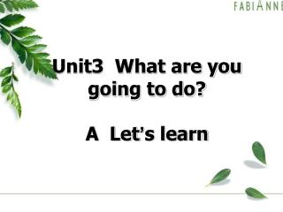 Unit3  What are you going to do? A  Let ' s learn