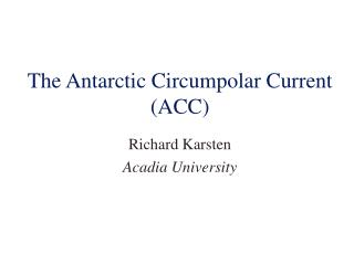 The Antarctic Circumpolar Current (ACC)
