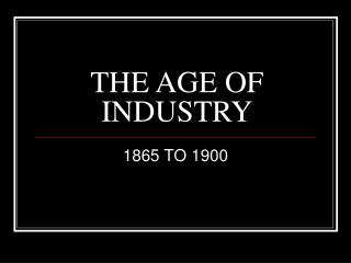 THE AGE OF INDUSTRY