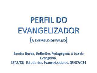 PERFIL DO EVANGELIZADOR ( A EXEMPLO DE PAULO )