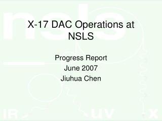 X-17 DAC Operations at NSLS