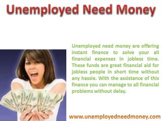 Unemployed Need Money- Instant Money To Manage Cash Troubles