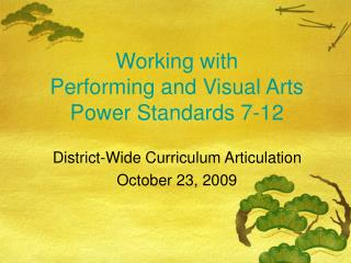 Working with  Performing and Visual Arts Power Standards 7-12