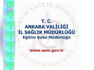 T. C.  ANKARA VALİLİĞİ  İL SAĞLIK MÜDÜRLÜĞÜ Eğitim Şube Müdürlüğü asm.tr