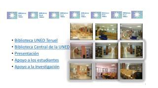 Biblioteca UNED Teruel Biblioteca Central de la UNED Presentación Apoyo a los estudiantes
