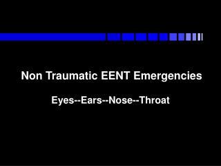 Non Traumatic EENT Emergencies