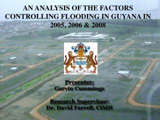 AN ANALYSIS OF THE FACTORS CONTROLLING FLOODING IN GUYANA IN 2005, 2006 & 2008