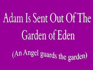 Adam Is Sent Out Of The  Garden of Eden