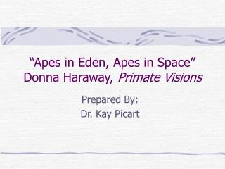 """""""Apes in Eden, Apes in Space"""" Donna Haraway,  Primate Visions"""