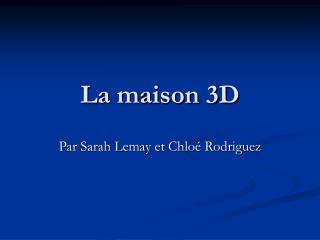 La maison 3D