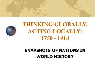THINKING GLOBALLY, ACTING LOCALLY: 1750 - 1914
