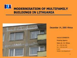 VALIUS SERBENTA Housing Agency Sodu str .  15, Vilnius Tel.: +3705 262 1997 Fax.: +3705 262 1997