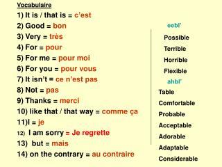 Vocabulaire It is / that is =  c�est  Good =  bon  Very =  tr � s For =  pour  For me =  pour moi