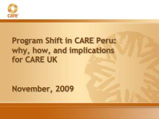 Program Shift in CARE Peru: why, how, and implications for CARE UK November, 2009