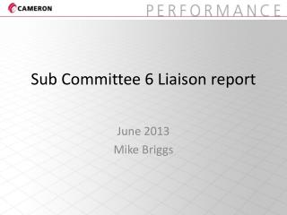 Sub Committee 6 Liaison report