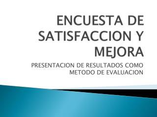 ENCUESTA DE SATISFACCION Y MEJORA