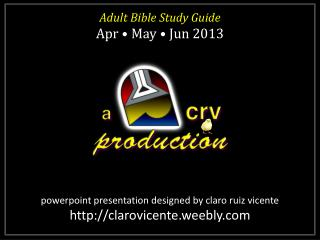 Adult Bible Study Guide Apr • May • Jun 2013