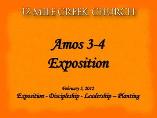 Amos 3-4 Exposition February 5, 2012 Exposition - Discipleship - Leadership – Planting