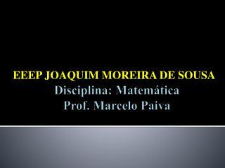 Disciplina: Matemática Prof. Marcelo Paiva