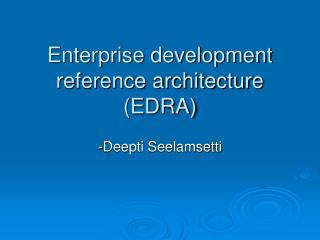 Enterprise development reference architecture (EDRA)