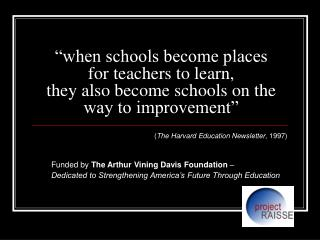 ( The Harvard Education Newsletter , 1997) Funded by  The Arthur Vining Davis Foundation  –