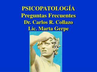 PSICOPATOLOGÍA Preguntas Frecuentes Dr. Carlos R. Collazo Lic. Marta Gerpe