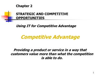 Competitive Advantage  Providing a product or service in a way that customers value more than what the competition is ab