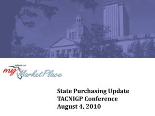 State Purchasing Update TACNIGP Conference August 4, 2010