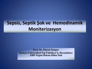 Sepsis,  Septik Ş ok ve   Hemodinamik Moniterizasyon